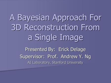 A Bayesian Approach For 3D Reconstruction From a Single Image