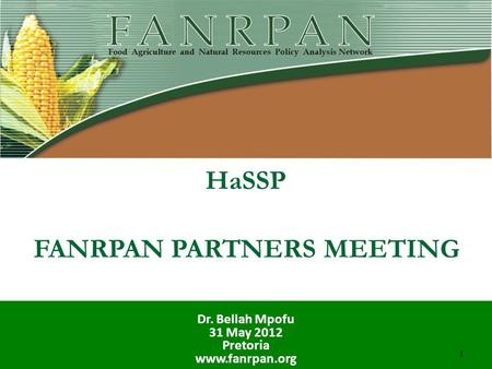 HaSSP Dr. Bellah Mpofu 31 May 2012 Pretoria www.fanrpan.org FANRPAN PARTNERS MEETING 1.