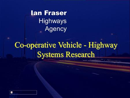 Ian Fraser Highways Agency Co-operative Vehicle - Highway Systems Research.