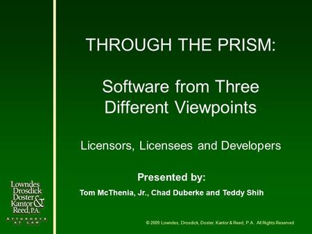 THROUGH THE PRISM: Software from Three Different Viewpoints Licensors, Licensees and Developers © 2009 Lowndes, Drosdick, Doster, Kantor & Reed, P.A. All.