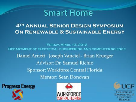 Daniel Arnett · Joseph Vanciel · Brian Krueger Advisor: Dr. Samuel Richie Sponsor: Workforce Central Florida Mentor: Sean Donovan 4 th Annual Senior Design.