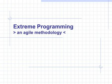 "Extreme Programming > an agile methodology <. Traditional Software Methodologies Seek to avoid chaotic ""code & fix"" approach Impose a disciplined process."