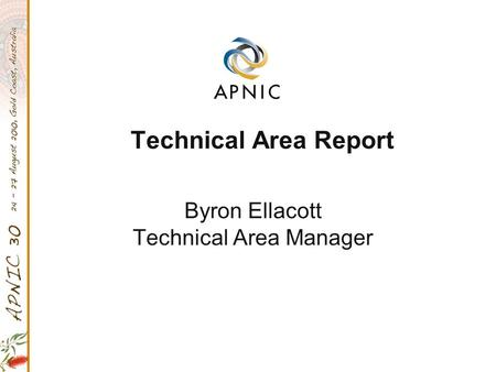 Technical Area Report Byron Ellacott Technical Area Manager.