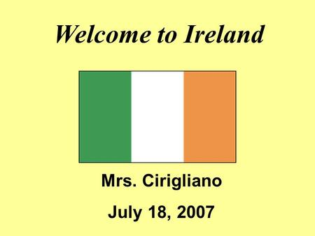 Welcome to Ireland Mrs. Cirigliano July 18, 2007.