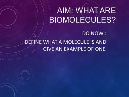 AIM: What are biomolecules?