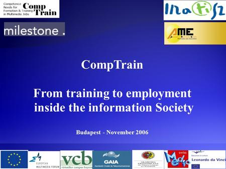 CompTrain From training to employment inside the information Society Budapest - November 2006.