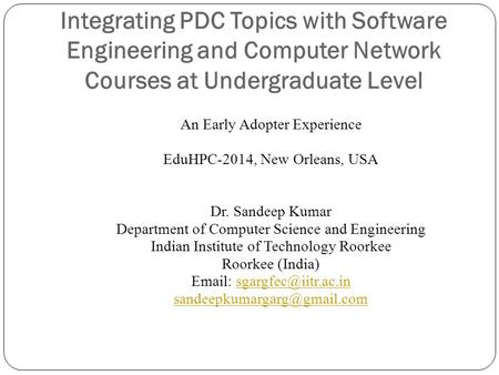 Integrating PDC Topics with Software Engineering and Computer Network Courses at Undergraduate Level An Early Adopter Experience EduHPC-2014, New Orleans,