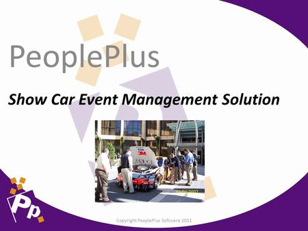 Show Car Event Management Solution PeoplePlus Copyright PeoplePlus Software 2011.