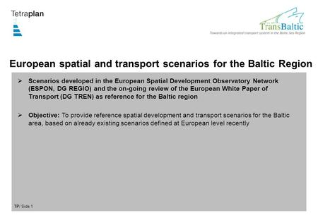 TP/ Side 1 European spatial and transport scenarios for the Baltic Region  Scenarios developed in the European Spatial Development Observatory Network.