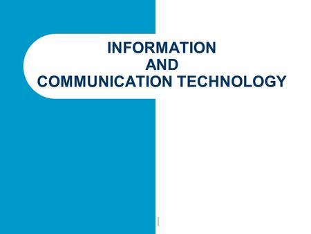 INFORMATION AND COMMUNICATION TECHNOLOGY 1. Information Processing 2. Computer Systems Fundamentals 3. Internet and its Applications 4. Basic Programming.