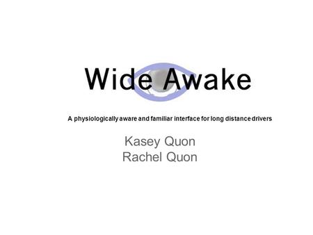 A physiologically aware and familiar interface for long distance drivers Kasey Quon Rachel Quon.