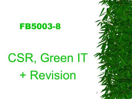 1 FB5003-8 CSR, Green IT + Revision. 2 Introduction  Climate Change is a significant driver of green initiatives  This may be most obvious at the individual.