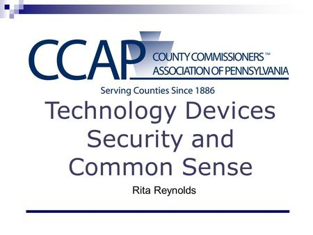 Technology Devices Security and Common Sense Rita Reynolds.