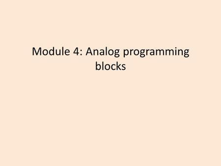 Module 4: Analog programming blocks. Module Objectives Analyze a control task that uses analog inputs. Connect a potentiometer to LOGO! controller and.