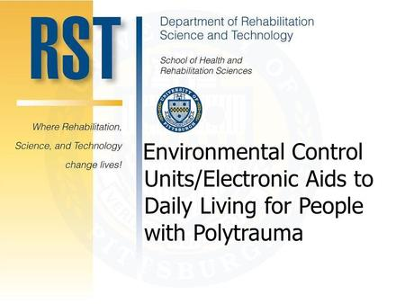 Environmental Control Unites/Electronic Aids to Daily Living for People with Polytrauma Environmental Control Units/Electronic Aids to Daily Living for.