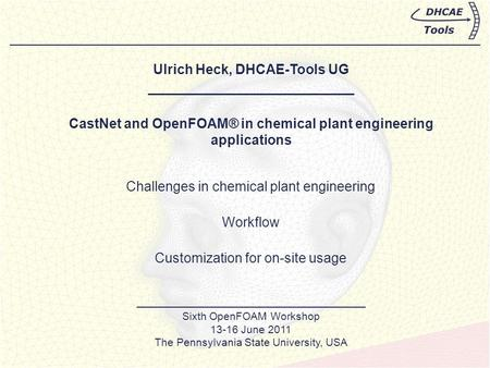 Ulrich Heck, DHCAE-Tools UG ___________________________ CastNet and OpenFOAM® in chemical plant engineering applications ______________________________.