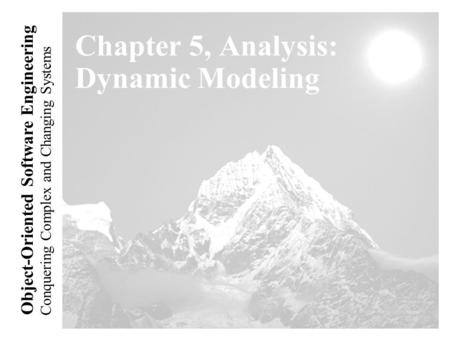 Conquering Complex and Changing Systems Object-<strong>Oriented</strong> Software Engineering Chapter 5, Analysis: Dynamic Modeling.