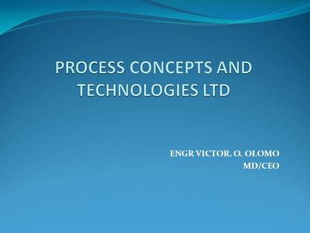 ENGR VICTOR. O. OLOMO MD/CEO. ABOUT PROCONTEC Procontec is an industrial, food and agro- allied engineering company. Procontec was registered with CAC.