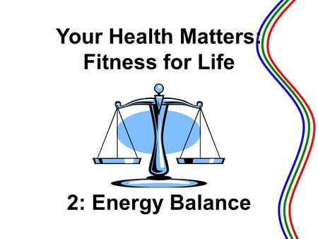 Your Health Matters: Fitness for Life Energy Balance