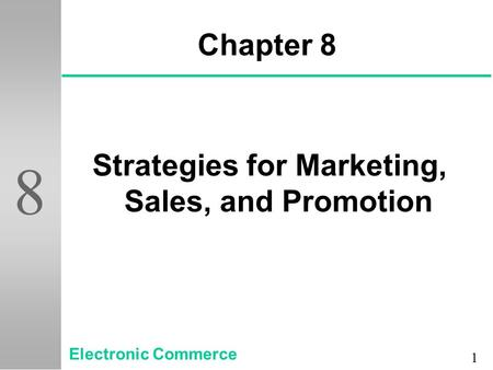 1 8 Chapter 8 Strategies for Marketing, Sales, and Promotion Electronic Commerce.