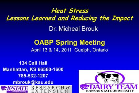 Heat Stress Lessons Learned and Reducing the Impact 134 Call Hall Manhattan, KS 66560-1600 785-532-1207 Dr. Micheal Brouk OABP Spring Meeting.