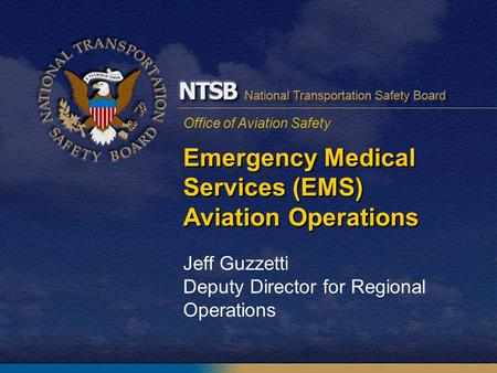 Office of Aviation Safety Emergency Medical Services (EMS) Aviation Operations Jeff Guzzetti Deputy Director for Regional Operations.