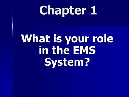 Chapter 1 What is your role in the EMS System? Have you or anyone you know been involved in a serious accident?