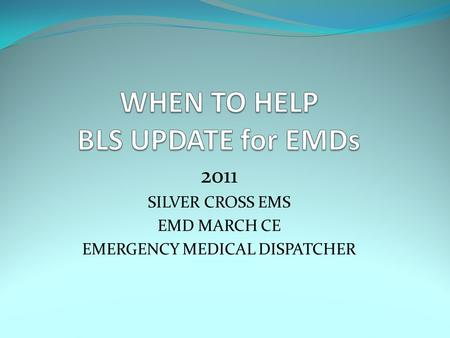 2011 SILVER CROSS EMS EMD MARCH CE EMERGENCY MEDICAL DISPATCHER.