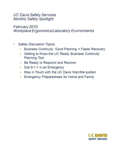 UC Davis Safety Services Monthly Safety Spotlight February 2010: Workplace Ergonomics/Laboratory Environments Safety Discussion Topics Business Continuity: