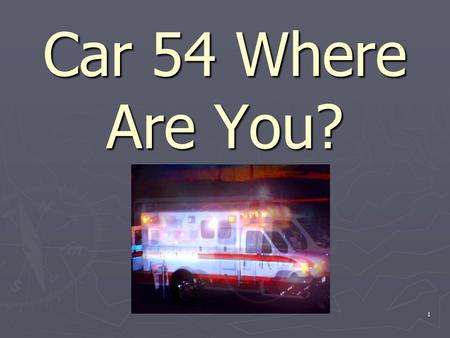 1 Car 54 Where Are You?. 2 Types of Radios Types of Communications Helpful Hints (to Stay Out of Trouble With Dispatch)