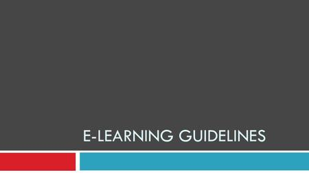 E-LEARNING GUIDELINES. Primary components of e-learning 1. Learner motivation 2. Learner interface 3. Content structure 4. Navigation 5. Interactivity.