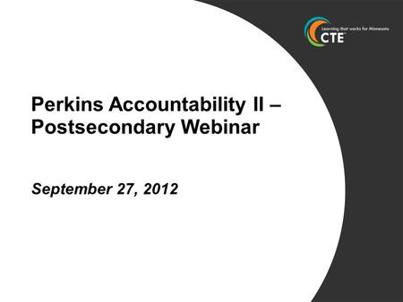 Perkins Accountability II – Postsecondary Webinar September 27, 2012.