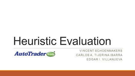 Heuristic Evaluation VINCENT SCHOENMAKERS CARLOS A. TIJERINA IBARRA EDGAR I. VILLANUEVA.