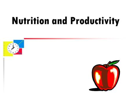 Nutrition and Productivity. You are What You Eat u Food affects you mood u Food affects your energy level u Food affects your mental alertness u Eventual.