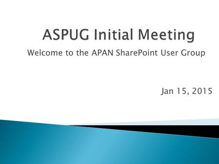 Welcome to the APAN SharePoint User Group Jan 15, 2015.