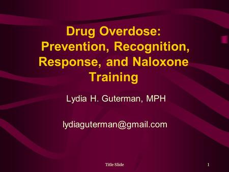Drug Overdose: Prevention, Recognition, Response, and Naloxone Training Lydia H. Guterman, MPH 1Title Slide.