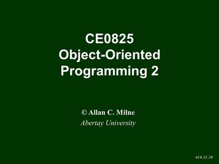 CE0825 Object-Oriented Programming 2 © Allan C. Milne Abertay University v14.11.24.