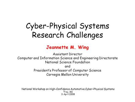 Cyber-Physical Systems Research Challenges Jeannette M. Wing Assistant Director Computer and Information Science and Engineering Directorate National Science.