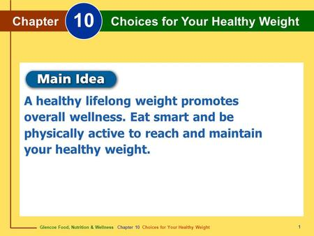 Glencoe Food, Nutrition & Wellness Chapter 10 Choices for Your Healthy Weight Chapter 10 Choices for Your Healthy Weight 1 Chapter Choices for Your Healthy.