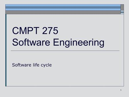 1 CMPT 275 Software Engineering Software life cycle.