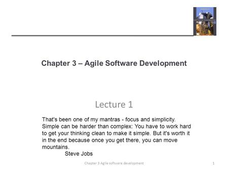 Chapter 3 – Agile Software Development Lecture 1 1Chapter 3 Agile software development That's been one of my mantras - focus and simplicity. Simple can.