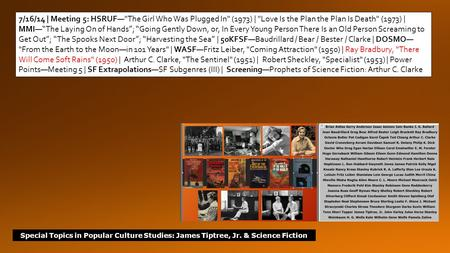 Special Topics in Popular Culture Studies: James Tiptree, Jr. & Science Fiction 7/16/14 | Meeting 5: HSRUF—The Girl Who Was Plugged In (1973) | Love.