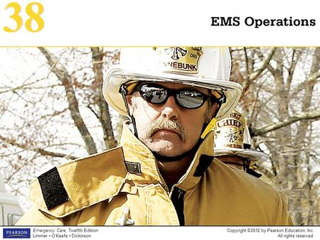 Copyright ©2012 by Pearson Education, Inc. All rights reserved. Emergency Care, Twelfth Edition Limmer O'Keefe Dickinson Introduction to Emergency Medical.