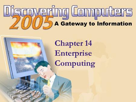 Chapter 14 Enterprise Computing. Chapter 14 Objectives Discuss the special information requirements of an enterprise-sized corporation Identify information.