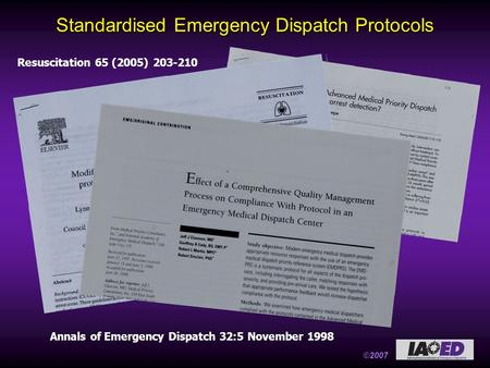 ©2007 Standardised Emergency Dispatch Protocols Annals of Emergency Dispatch 32:5 November 1998 Resuscitation 65 (2005) 203-210 Emergency Medical Journal.