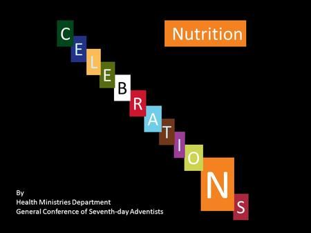 Nutrition S By Health Ministries Department General Conference of Seventh-day Adventists N O I T A R B E L E C.