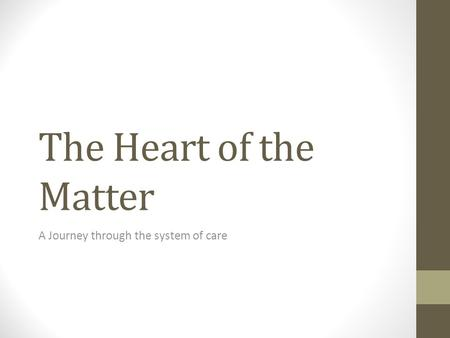 The Heart of the Matter A Journey through the system of care.