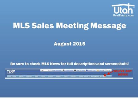 MLS Sales Meeting Message August 2015 Be sure to check MLS News for full descriptions and screenshots!