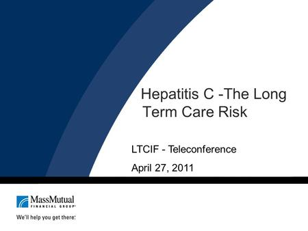 Hepatitis C -The Long Term Care Risk LTCIF - Teleconference April 27, 2011.