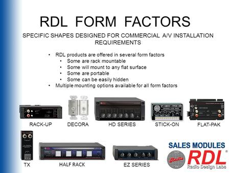 RDL FORM FACTORS STICK-ON FLAT-PAK HD SERIES DECORA TX EZ SERIES RACK-UP SPECIFIC SHAPES DESIGNED FOR COMMERCIAL A/V INSTALLATION REQUIREMENTS HALF RACK.